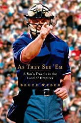 As They See 'Em: A Fan's Travels in the Land of Umpires by Bruce Weber (2009-03-17)