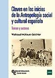 Claves en los inicios de la Antropología Social y Cultural Española. Temas y Autores (Manuales)