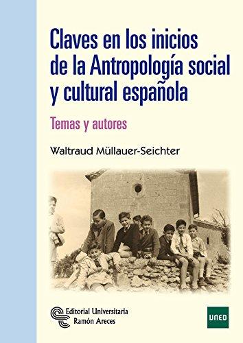 Claves en los inicios de la Antropología Social y Cultural Española. Temas y Autores (Manuales) por Waltraud Müllaer-Seichter