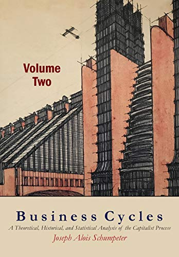 Business Cycles [Volume Two]: A Theoretical, Historical, and Statistical Analysis of the Capitalist Process por Joseph  A. Schumpeter