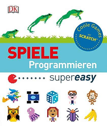 Preisvergleich Produktbild Spiele programmieren supereasy: Coole Games mit Scratch™