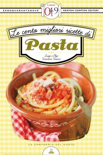 Le cento migliori ricette di pasta (eNewton Zeroquarantanove)