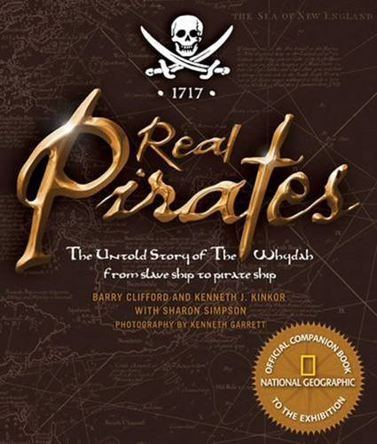 Real Pirates: The Untold Story of the Whydah from Slave Ship to Pirate Ship