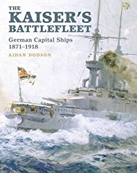 The Kaiser's Battlefleet: German Capital Ships 1870-1918