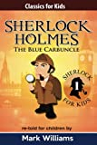 Sherlock Holmes Re-told for Children: The Blue Carbuncle: Volume 1 (Classics For Kids : Sherlock Holmes)
