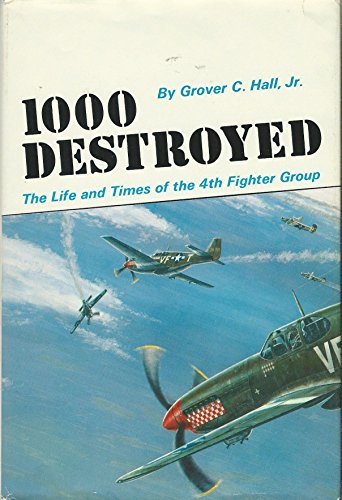 One Thousand Destroyed: The Life and Times of the Fourth Fighter Group Reprint of the 1946 Ed by Grover Cleveland Hall (1-Jun-1978) Hardcover