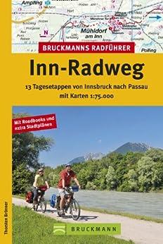 Radführer Inn-Radweg: 13 Tagesetappen mit Karten 1: 75.000. Von Innsbruck nach Passau über Jenbach in Tirol und Wasserburg, inkl. Radwanderkarte, Streckenbeschreibungen ... Infos auf fast 200 seiten! von [Brönner, Thorsten]