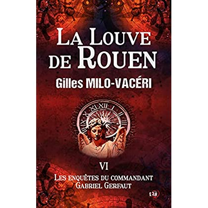 La Louve de Rouen: Les enquêtes du commandant Gabriel Gerfaut Tome 6
