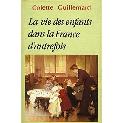 La vie des enfants dans la France d'autrefois / 1992 / Guillemard, Colette