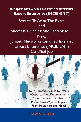 Juniper Networks Certified Internet Expert Enterprise (JNCIE-ENT) Secrets To Acing The Exam and Successful Finding And Landing Your Next Juniper ... Expert Enterprise (JNCIE-ENT) Certified Job (Paperb-cover