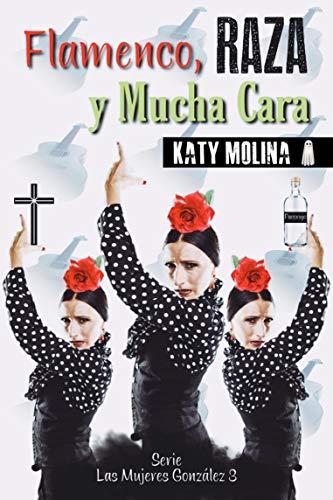Flamenco, Raza y Mucha Cara: Las Mujeres González (libro 3) eBook ...