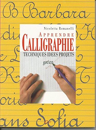 APPRENDRE LA CALLIGRAPHIE - TECHNIQUES IDEES PROJETS - par NICOLETTA ROMANELLI