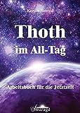 Thoth im All-Tag: Arbeitsbuch für die Jetztzeit