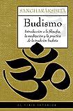 Budismo: Introducción a la filosofía, la meditación y la práctica de la tradición budista (El Viaje Interior)