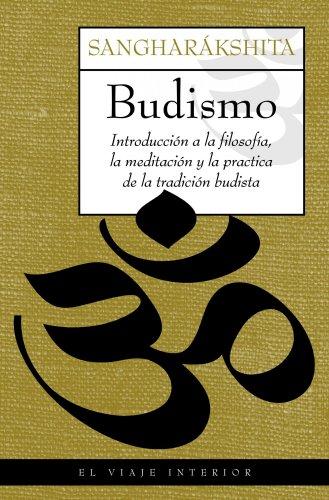 Budismo: Introducción a la filosofía, la meditación y la práctica de la tradición budista (El Viaje Interior) por Sangharákshita