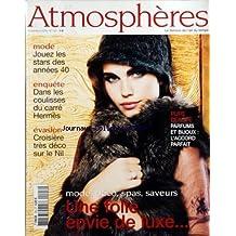 ATMOSPHERES [No 103] du 01/11/2006 - MODE - JOUEZ LES STARS DES ANNEES 40 - ENQUETE - DANS LES COULISSES DU CARRE HERMES - EVASION - CROISIERE TRES DECO SUR LE NIL - PURE BEAUTE - PARFUMS ET BIJOUX - L'ACCORD PARFAIT - MODE, DECO, SPAS, SAVEURS UNE FOLLE ENVIE DE LUXE...