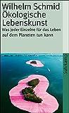 Ökologische Lebenskunst: Was jeder Einzelne für das Leben auf dem Planeten tun kann (suhrkamp taschenbuch) - Wilhelm Schmid