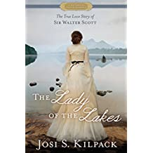 The Lady of the Lakes: The True Love Story of Sir Walter Scott