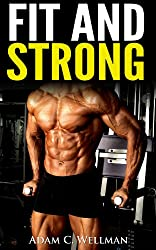 Fit And Strong: Learn About Strength Training, Diet, Increasing Endurance And Recovery During Strength Training (English Edition)