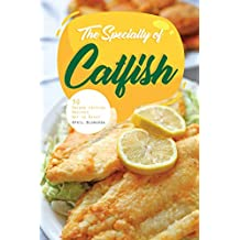 The Specialty of Catfish: 30 Unique Catfish Recipes Not to Miss! (English Edition)