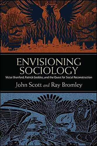 [Envisioning Sociology: Victor Branford, Patrick Geddes, and the Quest for Social Reconstruction] (By: John Scott) [published: January, 2014]
