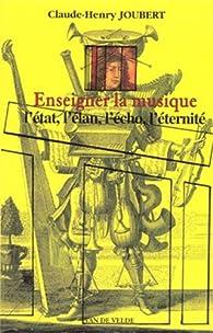 Enseigner la musique par Claude-Henry Joubert