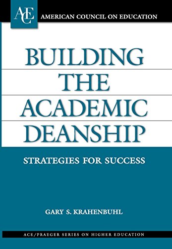 Building the Academic Deanship: Strategies for Success (ACE/Praeger Series on Higher Education)