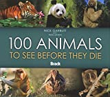 100 Animals to See Before They Die (Bradt Guides) by Nick Garbutt (2007-12-01)