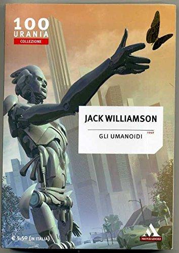 Gli Umanoidi Di Jack Williamson 1° Ed. 2001 Urania Collezione N. 100