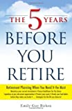 The 5 Years Before You Retire: Retirement Planning When You Need It the Most by Birken, Emily Guy (2014) Paperback