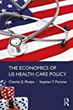 The Economics of US Health Care Policy (Economics in the Real World)