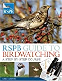 RSPB Guide to Birdwatching: A Step-by-step Approach (Rspb)