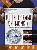 Tutte le trame del mondo. Narrativa. Antologia italiana per il primo biennio. Per le Scuole superiori. Con ebook. Con espansione online