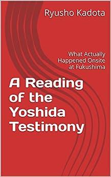 A Reading Of The Yoshida Testimony: What Actually Happened Onsite At Fukushima por Ryusho Kadota epub