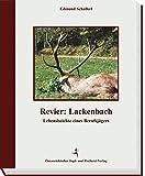 Revier: Lackenbach (I): Lebensbeichte eines Berufsjägers
