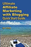 Scarica Libro Ultimate Affiliate Marketing with Blogging Quick Start Guide The How to Program for Beginners and Dummies on the Web 2nd edition by Piper Kip 2013 Paperback (PDF,EPUB,MOBI) Online Italiano Gratis