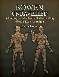 Bowen Unravelled: A Journey into the Fascial Understanding of the Bowen Technique