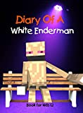 Book for kids: Diary Of A White Enderman: An Unofficial Minecraft Book
