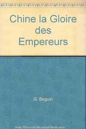 Chine, la gloire des empereurs par Gilles Béguin, Gilles Chazal, Marie Laureillard, Françoise Barbe