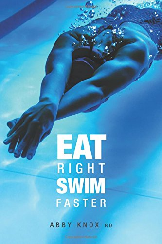 Eat Right, Swim Faster: Nutrition for Maximum Performance por Abby Knox