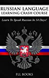 RUSSIAN: Russian Language Learning Crash Course: Learn To Speak Russian in 14 Days (Greek, Spanish, Japanese, French)