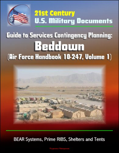 21st Century U.S. Military Documents: Guide to Services Contingency Planning: Beddown (Air Force Handbook 10-247, Volume 1) - BEAR Systems, Prime RIBS, Shelters and Tents (English Edition) (21 Rib)