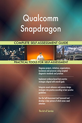 Qualcomm Snapdragon All-Inclusive Self-Assessment - More than 650 Success Criteria, Instant Visual Insights, Comprehensive Spreadsheet Dashboard, Auto-Prioritized for Quick Results