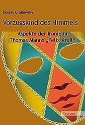 Vorzugskind des Himmels: Aspekte der Ironie in Thomas Manns
