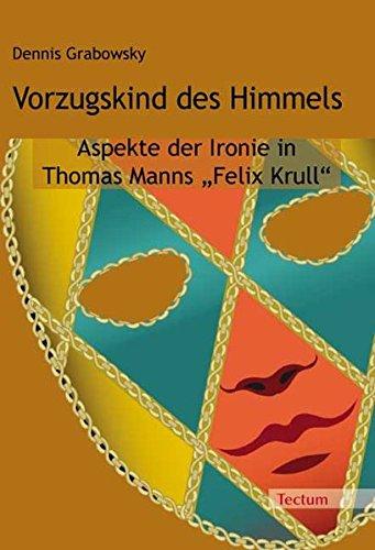 Vorzugskind des Himmels: Aspekte der Ironie in Thomas Manns Felix Krull