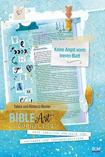 Bible Art Journaling: Keine Angst vorm leeren Blatt: Neue kreative Projekte für Anfänger und Fortgeschrittene
