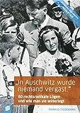 'In Auschwitz wurde niemand vergast.': 60 rechtsradikale Lügen und wie man sie widerlegt