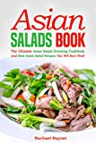Asian Salads Book: The Ultimate Asian Salad Dressing Cookbook and Best Asian Salad Recipes You Will Ever Find! (English Edition)