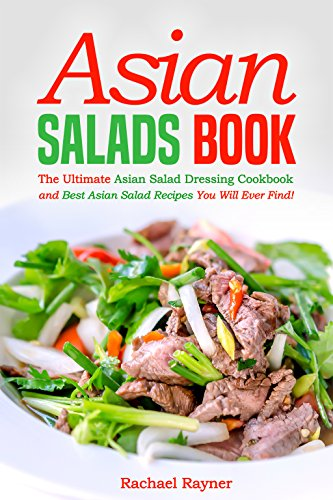 Asian Salads Book: The Ultimate Asian Salad Dressing Cookbook and Best Asian Salad Recipes You Will Ever Find! (English Edition) -