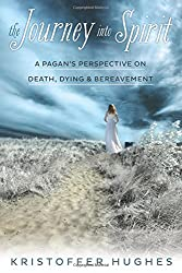 The Journey into Spirit: A Pagan's Perspective on Death, Dying, and Bereavement
